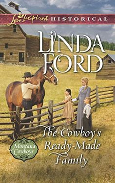 The Cowboy's Ready-Made Family (Love Inspired Historical #319) by Linda Ford, Mar 2016