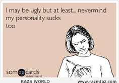 I MAY BE UGLY.. BUT AT LEAST ... - http://www.razmtaz.com/i-may-be-ugly-but-at-least/