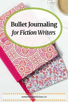Bullet Journaling for Fiction Writers