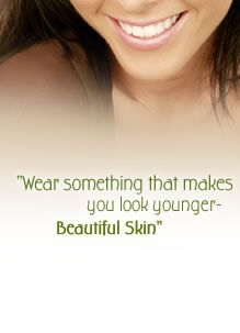 Wear something that makes you look younger. Beautiful Skin.