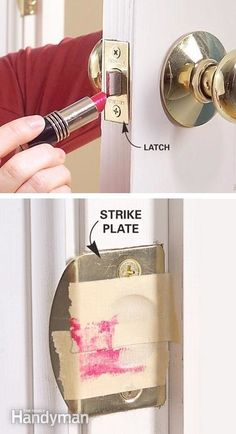 23 Mind-Blowing Hacks You Will Want To Share On Facebook If you have a door that doesn't latch properly, chances are the latch and strike plate are just a little off. Use a bit of lipstick and tape to test and see exactly where your strike plate needs to be moved to get the door to close properly.