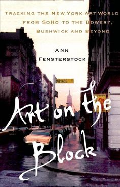 Art on the Block: Tracking the New York Art World from SoHo to the Bowery, Bushwick and Beyond by Ann Fensterstock, http://www.amazon.com/dp/1137278498/ref=cm_sw_r_pi_dp_pZppsb0Y667WE