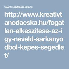 http://www.kreativtanodacska.hu/fogatlan-elkeszitese-az-igy-neveld-sarkanyodbol-kepes-segedlet/