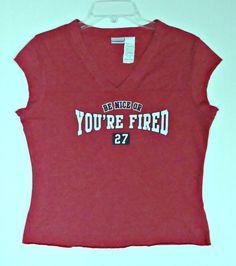Women  Junior Be Nice Or You're Fired T-Shirt Top XL 15 Red Trump President #NoBoundaries #BasicTee
