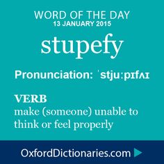 Word of the Day: stupefy Click through to the full definition, audio pronunciation, and example sentences: http://www.oxforddictionaries.com/definition/english/stupefy #WOTD  #wordoftheday