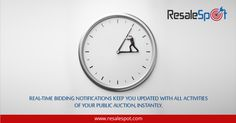 REAL-TIME BIDDING NOTIFICATIONS KEEP YOU UPDATED WITH ALL ACTIVITIES OF YOUR PUBLIC AUCTION, INSTANTLY.  For Free Registration Visit: www.resalespot.com