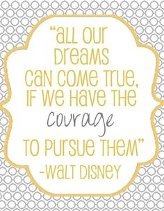 courage to pursue our dreams