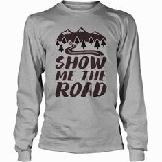 SHOW ME THE ROAD TANK TOP camping , #hiking , moutains,  Order HERE ==> https://www.sunfrogshirts.com/Holidays/123337648-674977199.html?89701,  Please tag & share with your friends who would love it,  mountain #hiking, hiker girl, hiker style  #shirts, #goat, #sheep  hiking shirts sayings, best hiking shirts, hiking shirts ideas  #posters #kids #parenting #men #outdoors #photography #products #quotes