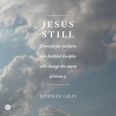 """Jesus still transforms failures into faithful disciples who change the course of history."" - Derwin Gray 