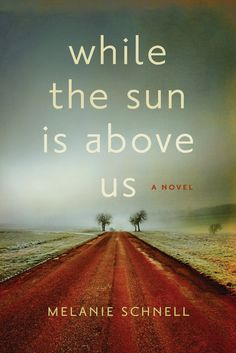 While The Sun Is Above Us: Melanie Schnell