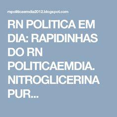RN POLITICA EM DIA: RAPIDINHAS DO RN POLITICAEMDIA. NITROGLICERINA PUR...