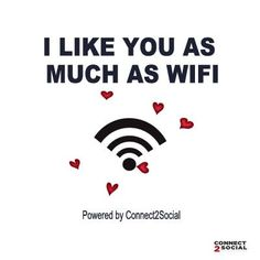 I Like You as Much as WiFi! #Connect2Social #Singapore #WiFi  AVAILNOW! Call us for More Info!!.. +65 8421 1840