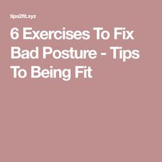 6 Exercises To Fix Bad Posture - Tips To Being Fit