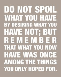 "Do Not Spoil What You Have By Desiring What You Have Not - Inspirational Quote - Quote by Epicurus - 11""x14"". $18.00, via Etsy."