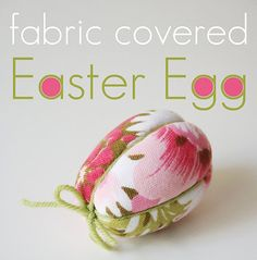 Fabric covered easter egg tutorial