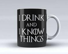 I Drink And I Know Things  Game of Thrones Coffee Mug Tea Mug