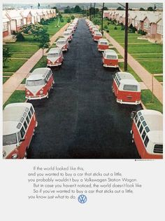 Ads from the 50-60's: If the world looked like this, & you wanted to buy a car that sticks out a little, you probably would not buy a Volkswagen Station Wagon. But in case you haven't noticed, the world doesn't look like this, so you know what to do. (1969)