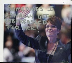 The thing I hate is she seems like a sincerely nice person, like to be friends with in real life! She's just not meant to be a politician... PostSecret