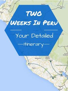 Detailed itinerary for two weeks in Peru.