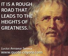 Wisdom quotes - It is a rough road that leads to the heights of greatness.