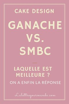 smbc vs ganache: laquelle est meilleure