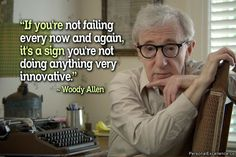 """If you're not failing every now and again, it's a sign you're not doing anything very innovative."" ~ Woody Allen #inspirational #quotes #mistakes #learning #growth"