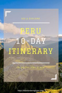 Peru 10-Day Itinerary | 10 Days in Peru | Peru Itinerary | Planning a trip to Peru | 10 day trip to Peru