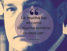 """""""La MUCHA LUZ es como la MUCHA SOMBRA no deja ver"""" - Octavio Paz"""