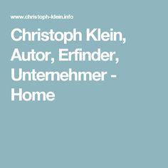 Christoph Klein, Autor, Erfinder, Unternehmer - Home Author, Inventors, Entrepreneur, Things To Do