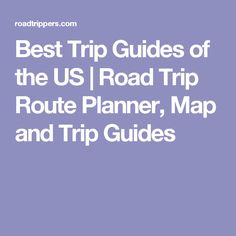 Best Trip Guides of the US | Road Trip Route Planner, Map and Trip Guides