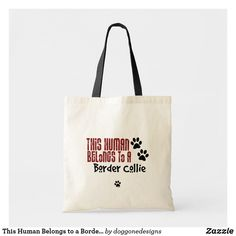 Shop This Human Belongs to a Border Collie Tote Bag created by doggonedesigns. Border Collie, Custom Clothes, Reusable Tote Bags, Unisex, Gender, Age, Group, Natural, Buttons