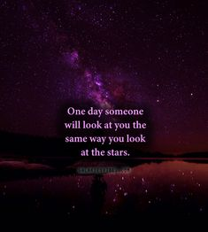 One day someone will look at you the same way you look at the stars. Funny Love Story, Super Funny Quotes, Cute Quotes, Funny Facts About Girls, Funny Quotes About Life, Funny Sayings, Funny Jokes To Tell, Funny Texts, Work Quotes