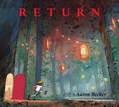 Return – written and illustrated by Aaron Becker // Title under consideration for the January 2017 Mock Caldecott event hosted by Kent State University's School of Library and Information Science