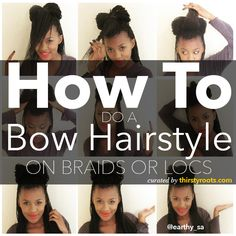 5 Step Tutorial - How to do a bow hairstyle on braids or locs.