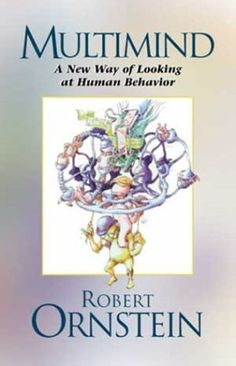 Multimind: A New Way of Looking at Human Behavior by Robert E. Ornstein