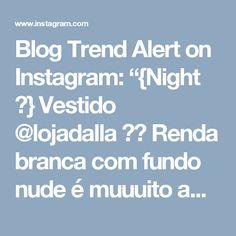 "Blog Trend Alert on Instagram: ""{Night ✨} Vestido @lojadalla ❤️ Renda branca com fundo nude é muuuito amor! Eu sou apaixonada!! 😍😍 Esse midi está chiquerrimo, super…"" • Instagram"