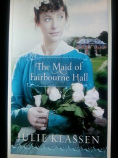 Book 22: The Maid of Fairbourne Hall - another treasure by new favorite author Julie Klassen! (Be sure to tell her, @Heather Edwards !)