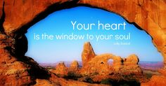 Your heart is the window to your soul -Lolly Daskal