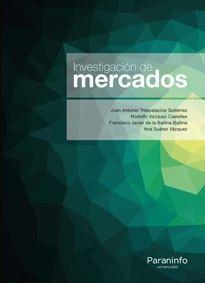 Investigación de mercados : el valor de los estudios de mercado en la era del marketing digital / Juan Antonio Trespalacios Gutiérrez ... [et al.]. Paraninfo, D.L. 2016