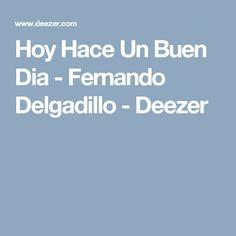 Hoy Hace Un Buen Dia - Fernando Delgadillo - Deezer