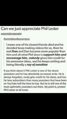 I love Phil he's.... AMAZING but seriously his videos have really helped me over the past few months and dan's thanks to them both :3