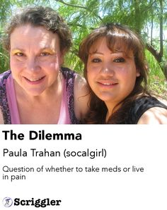 The Dilemma by Paula Trahan (socalgirl) https://scriggler.com/detailPost/poetry/37546