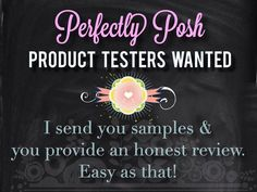 Want to test some perfectly posh products?  I'll send you free samples & all i ask in return is a honest review! email me if you're interested! beabsolutelyposh@yahoo.com www.perfectlyposh.com/beabsolutelyposh