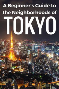 A Beginners Guide to the Neighborhoods of Tokyo