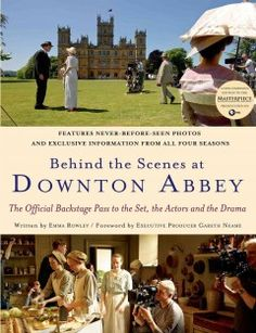 Behind the Scenes at Downton Abbey. The inside track on all aspects of the making of award-winning drama, Downton Abbey.