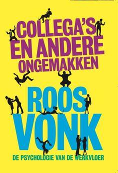 Collega's en andere ongemakken. Psychologie van de werkvloer. Roos Vonk. Maven, 2015.
