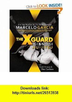 The X-Guard For Brazilian Jiu-jitsu, No Gi Grappling, and Mixed Martial Arts (9780977731503) Marcelo Garcia, Glen Cordoza, Erich Krauss , ISBN-10: 0977731502  , ISBN-13: 978-0977731503 ,  , tutorials , pdf , ebook , torrent , downloads , rapidshare , filesonic , hotfile , megaupload , fileserve