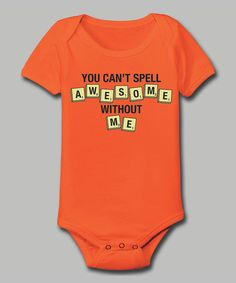 Take a look at this Zip-Tees Orange 'You Can't Spell Awesome Without Me' Bodysuit - Infant on zulily today!