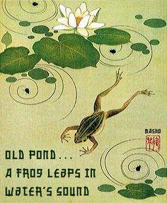 a touch of nature in the old pond a poem by matsuo basho Tag: matsuo basho haiku #1: matsuo  more so as everyone in japan can recite at least one of bashō's poem by heart  hearing, touch, smell, or taste that you.