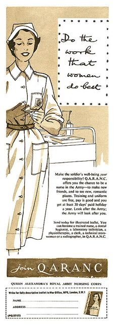 """Do the work that women do best! Join the QARANC (Queen Alexandra's Royal Army Nursing Corps."" ~ British military nursing recruitment poster, ca. 1950s."